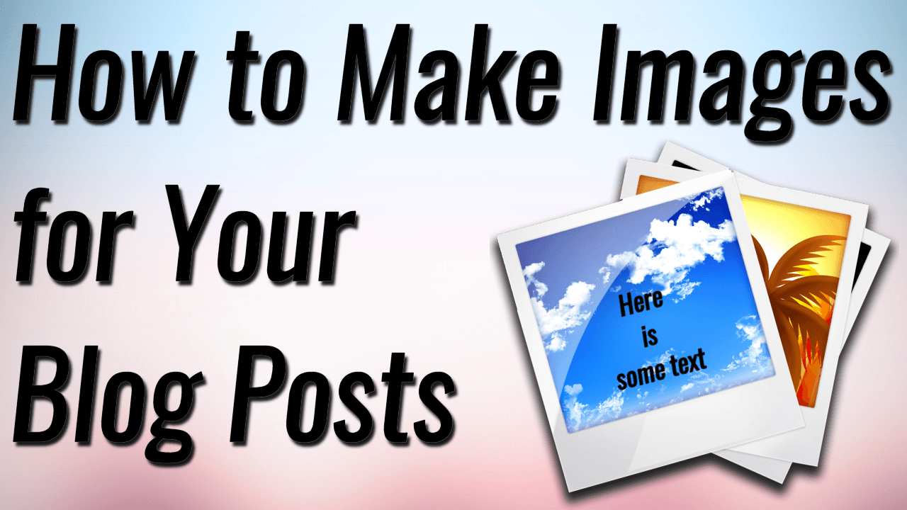 how-to-make-images-for-your-blog-posts