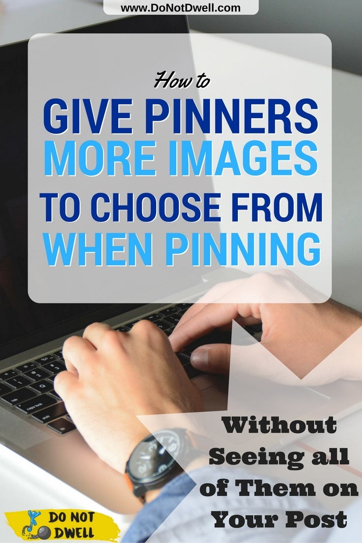 Pin Now, Save for Later! How to Hide & Give Pinners More Images to Choose from Without Clogging up your Post. Pinterest Marketing Tips for Blogging