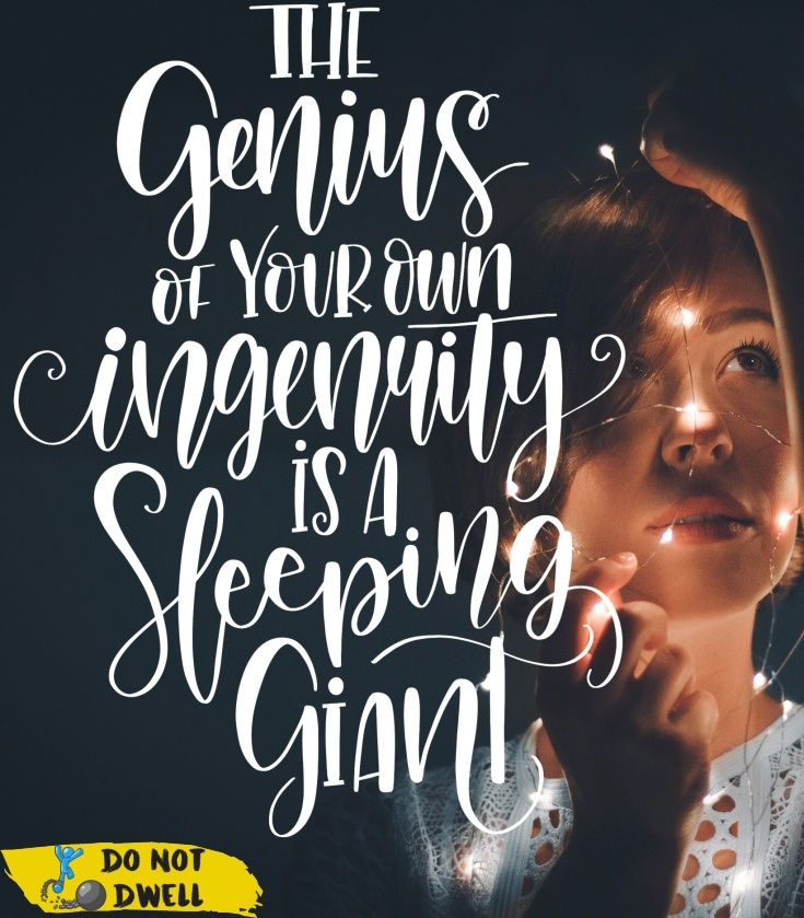 The genius of your own ingenuity is a sleeping giant. Motivational quote, inspiration. Stay strong.
